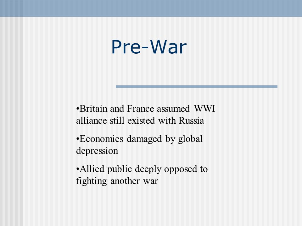 Pre-War Britain and France assumed WWI alliance still existed with Russia. Economies damaged by global depression.