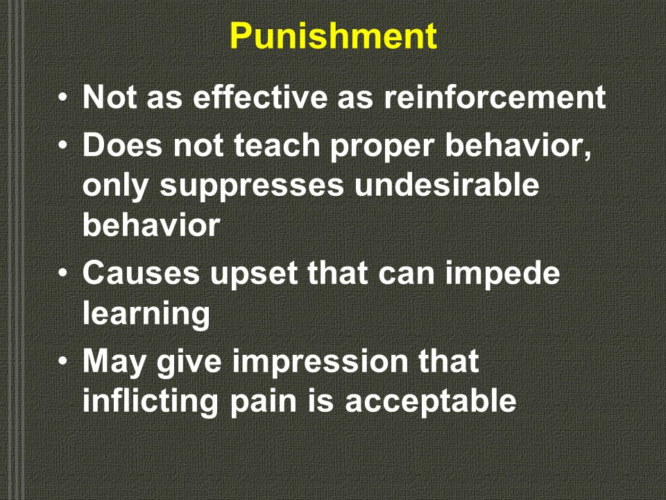 Punishment Not as effective as reinforcement