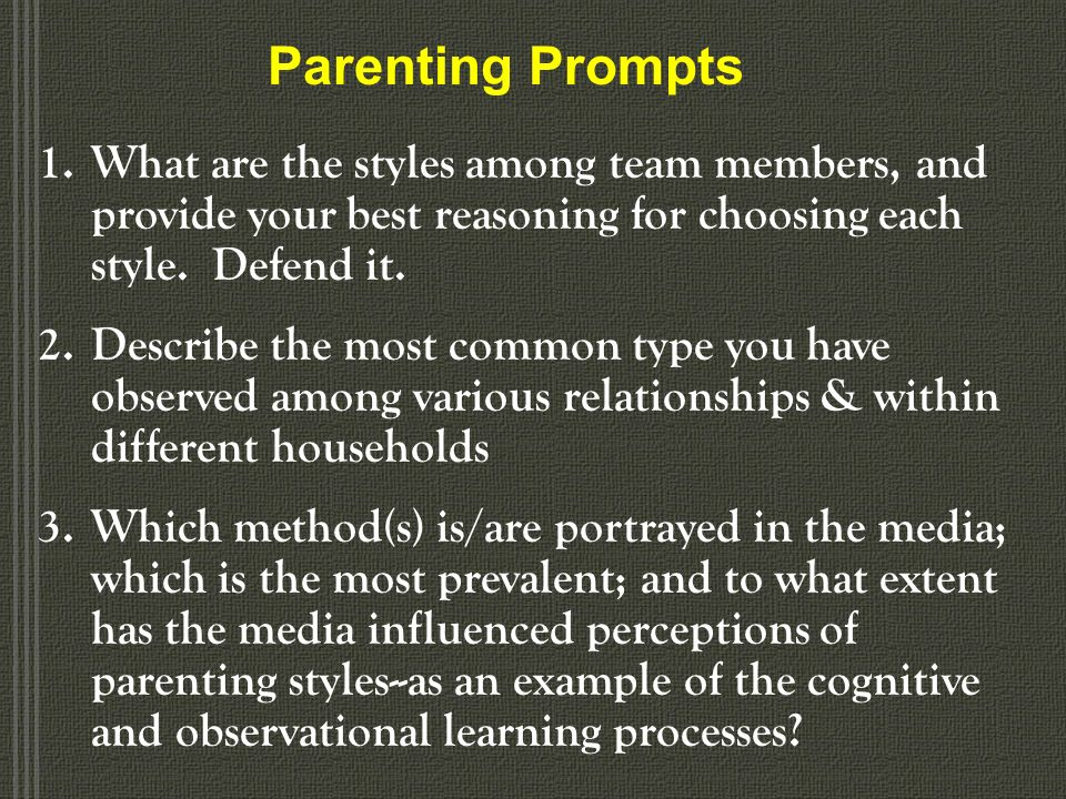 Parenting Prompts What are the styles among team members, and provide your best reasoning for choosing each style. Defend it.