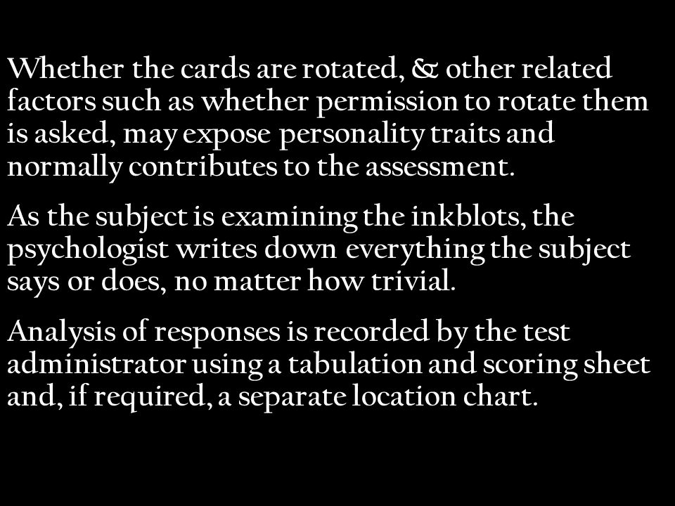 Whether the cards are rotated, & other related factors such as whether permission to rotate them is asked, may expose personality traits and normally contributes to the assessment.
