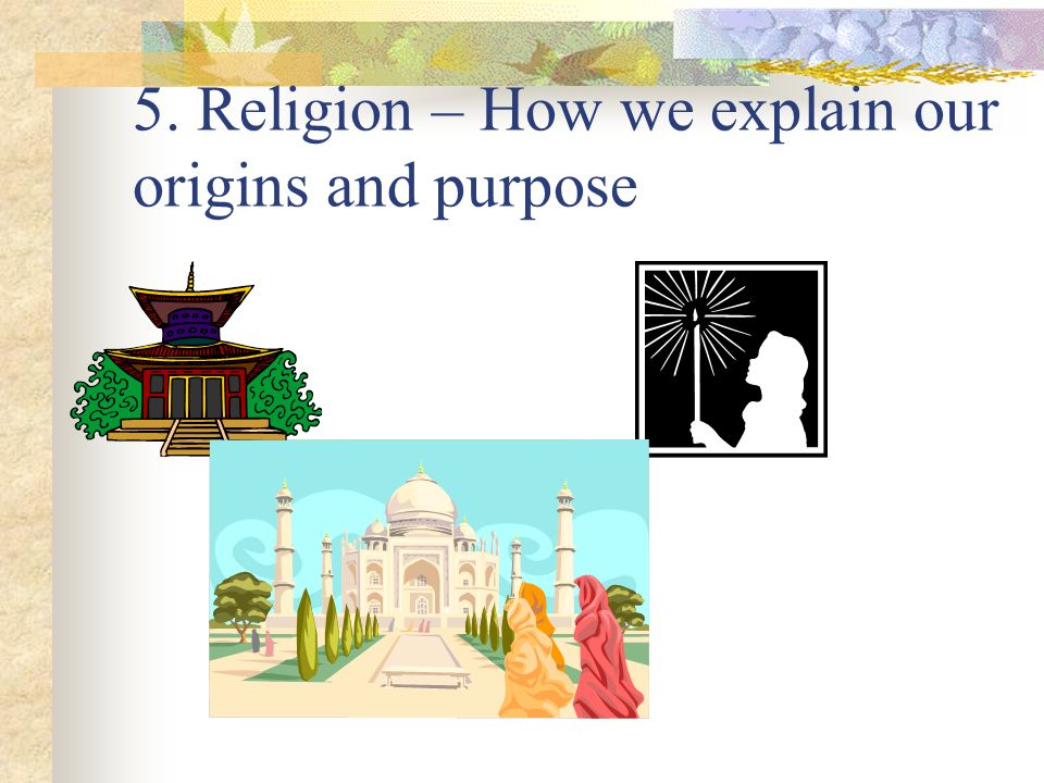 5. Religion – How we explain our origins and purpose