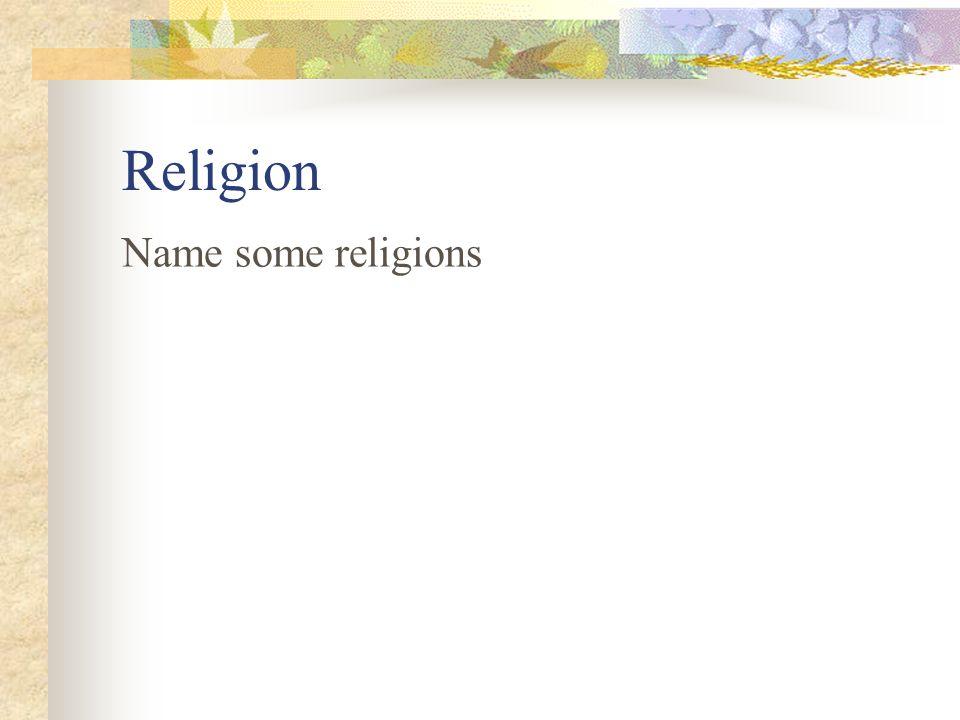 Religion Name some religions