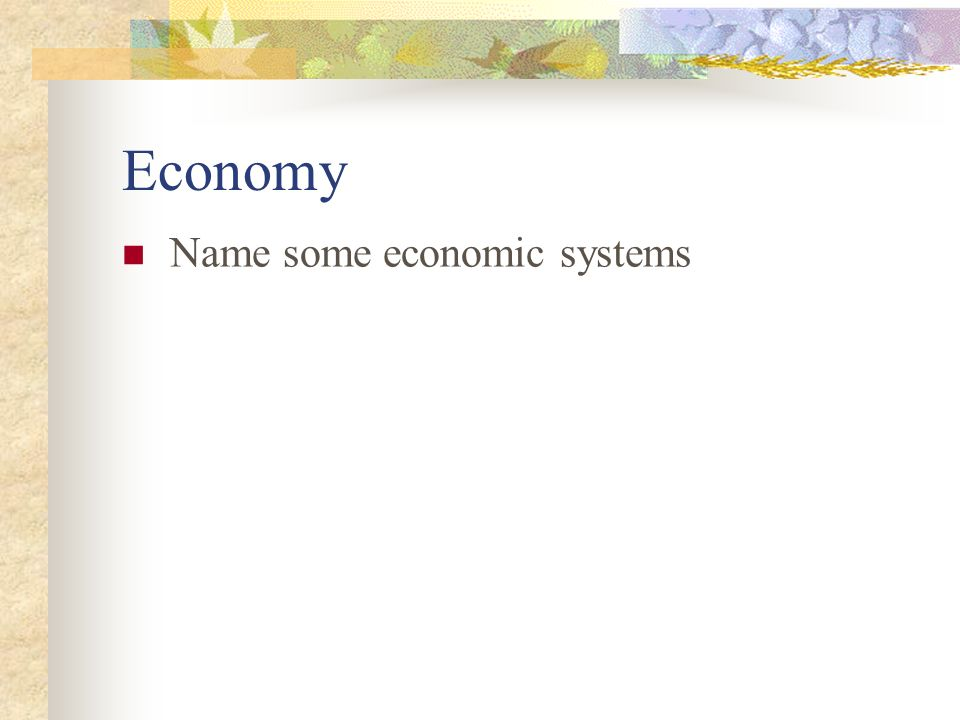 Economy Name some economic systems