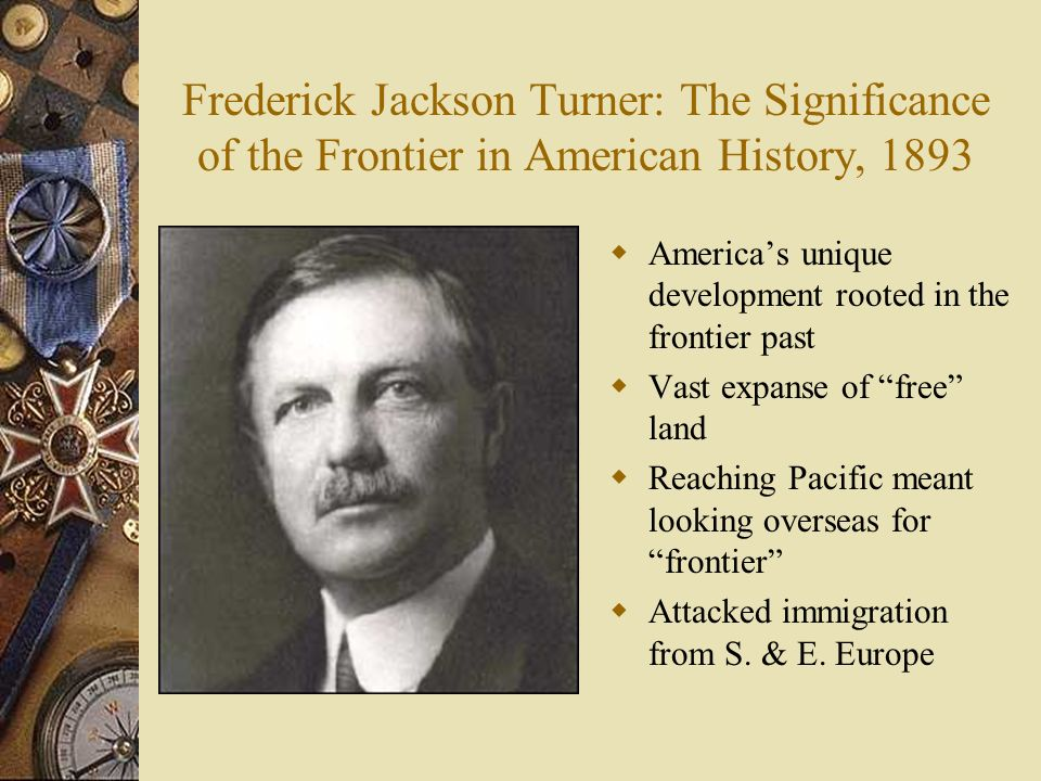Frederick Jackson Turner: The Significance of the Frontier in American History, 1893