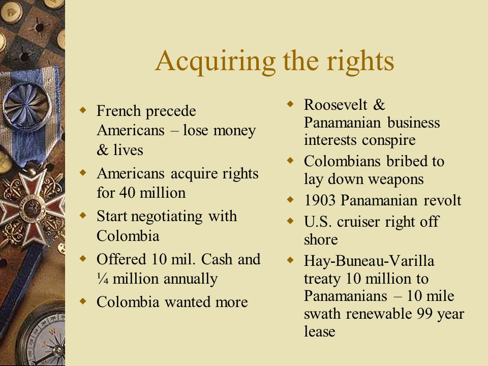 Acquiring the rights Roosevelt & Panamanian business interests conspire. Colombians bribed to lay down weapons.