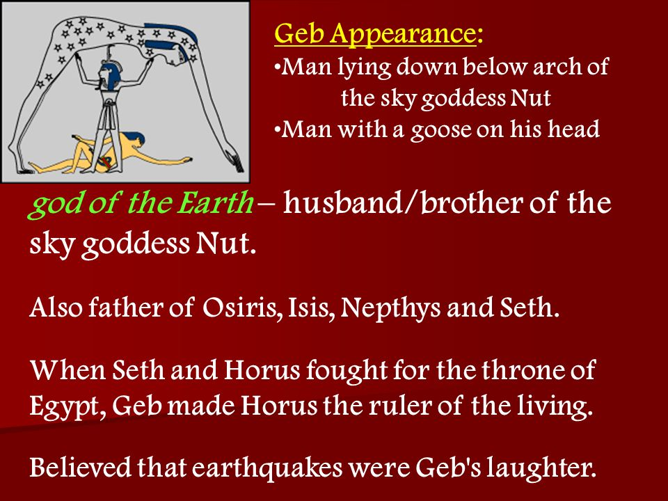 god of the Earth – husband/brother of the sky goddess Nut.