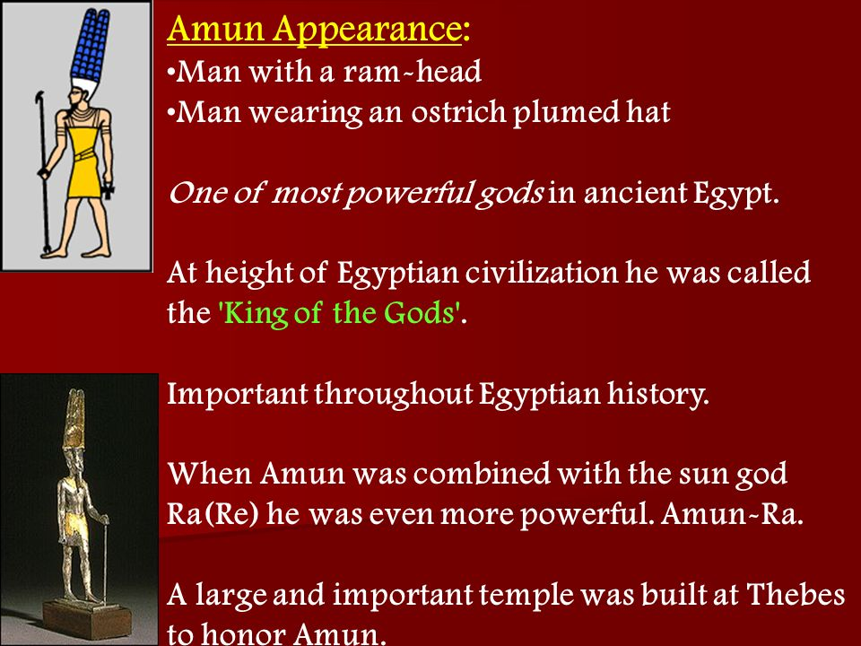 Amun Appearance: Man with a ram-head Man wearing an ostrich plumed hat