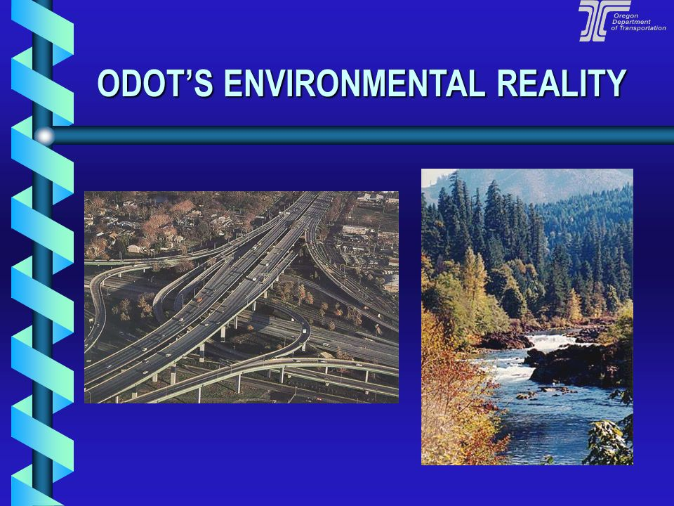 ODOT'S ENVIRONMENTAL REALITY