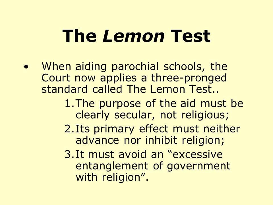 The Lemon Test When aiding parochial schools, the Court now applies a three-pronged standard called The Lemon Test..