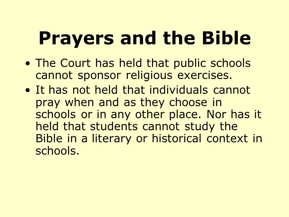 Prayers and the Bible The Court has held that public schools cannot sponsor religious exercises.