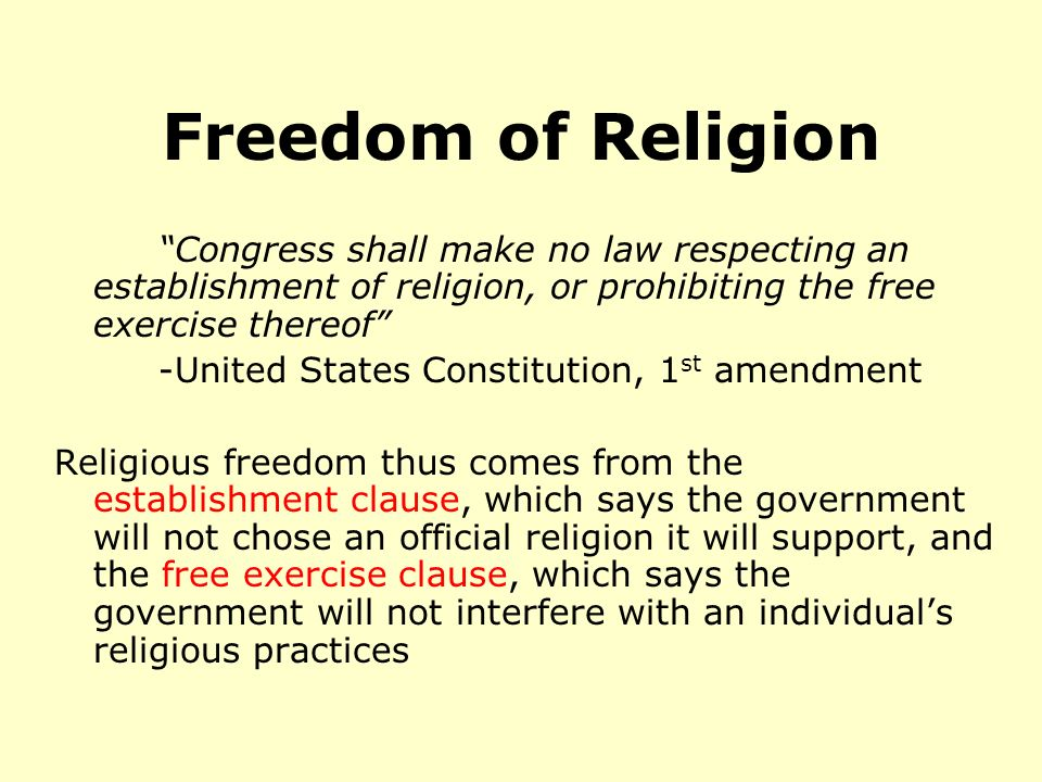 Freedom of Religion Congress shall make no law respecting an establishment of religion, or prohibiting the free exercise thereof