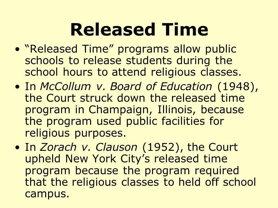 Released Time Released Time programs allow public schools to release students during the school hours to attend religious classes.