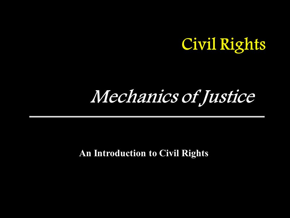Civil Rights Mechanics of Justice An Introduction to Civil Rights