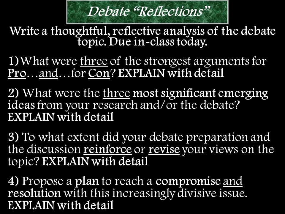 Debate Reflections Write a thoughtful, reflective analysis of the debate topic. Due in-class today.