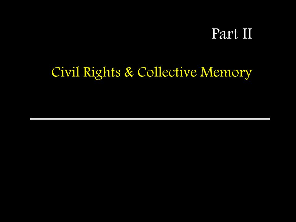 Part II Civil Rights & Collective Memory