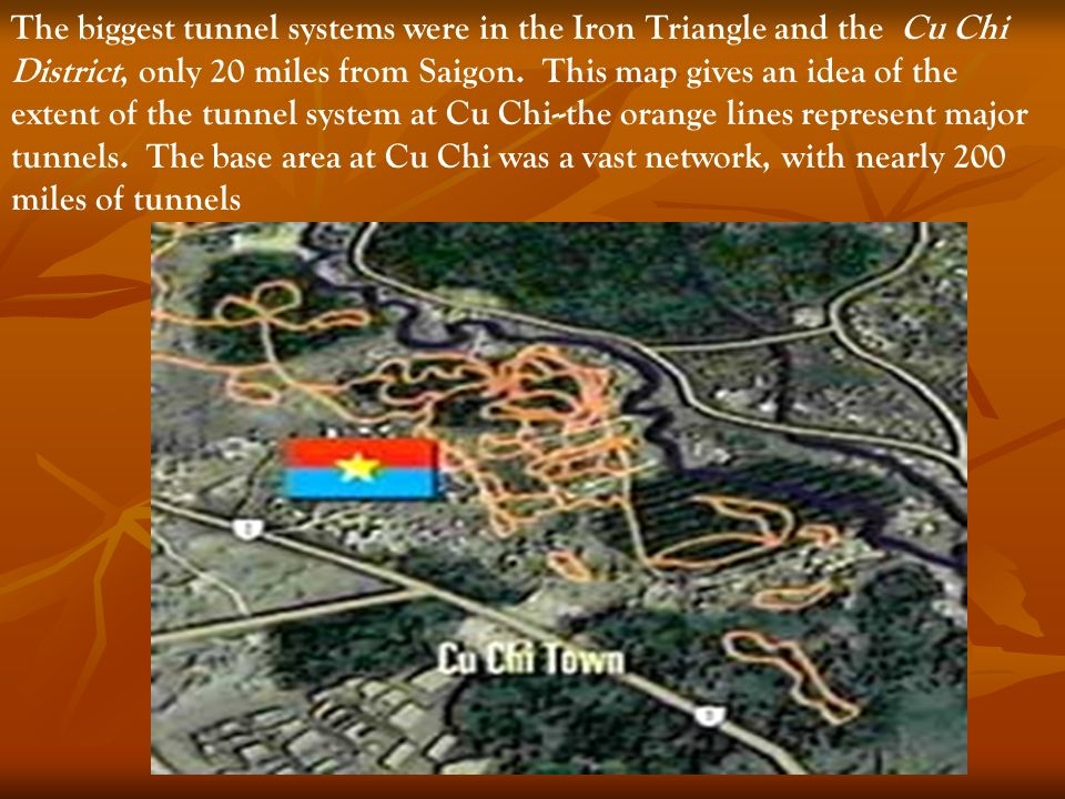 The biggest tunnel systems were in the Iron Triangle and the Cu Chi District, only 20 miles from Saigon.
