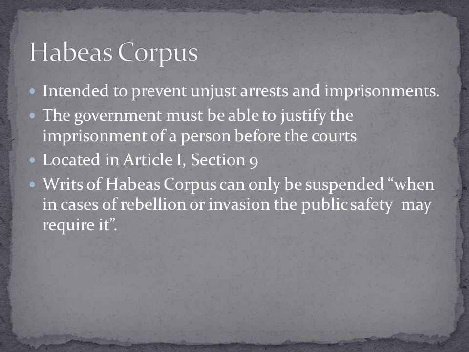 Habeas Corpus Intended to prevent unjust arrests and imprisonments.