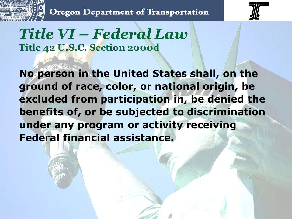 Title VI – Federal Law Title 42 U.S.C. Section 2000d