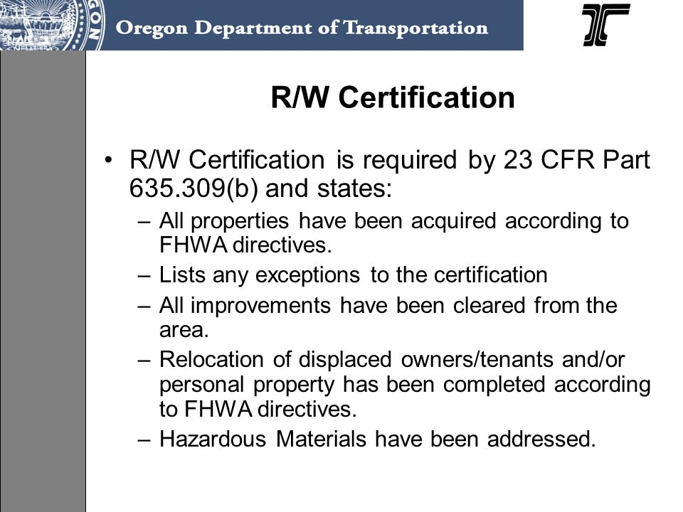 R/W Certification R/W Certification is required by 23 CFR Part 635.309(b) and states: