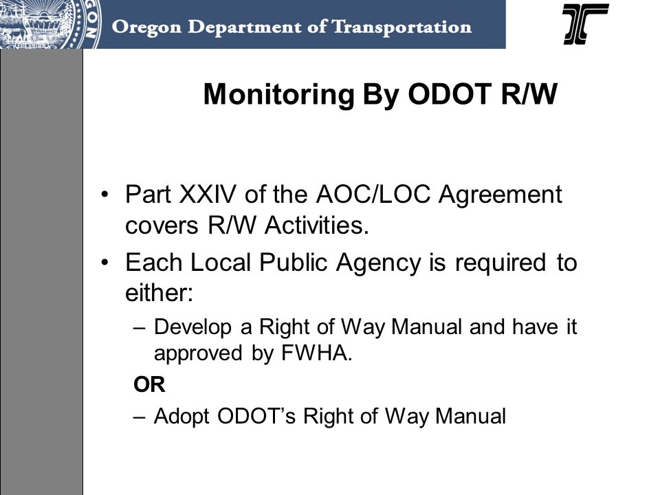 Monitoring By ODOT R/W Part XXIV of the AOC/LOC Agreement covers R/W Activities. Each Local Public Agency is required to either: