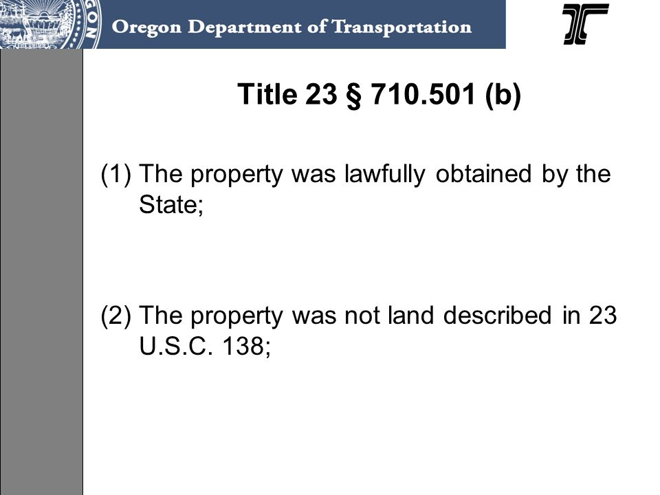 Title 23 § 710.501 (b) The property was lawfully obtained by the State; (2) The property was not land described in 23 U.S.C.