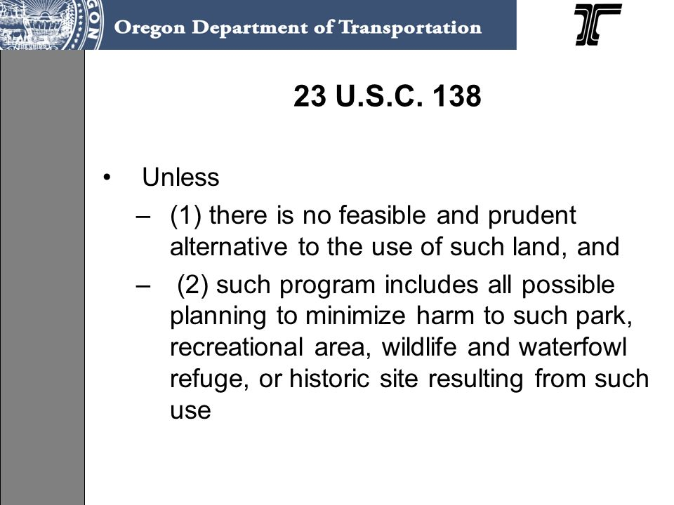 23 U.S.C. 138 Unless. (1) there is no feasible and prudent alternative to the use of such land, and.