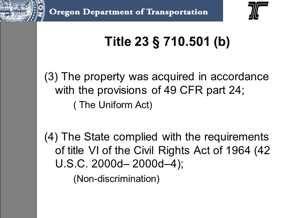 Title 23 § 710.501 (b) (3) The property was acquired in accordance with the provisions of 49 CFR part 24;