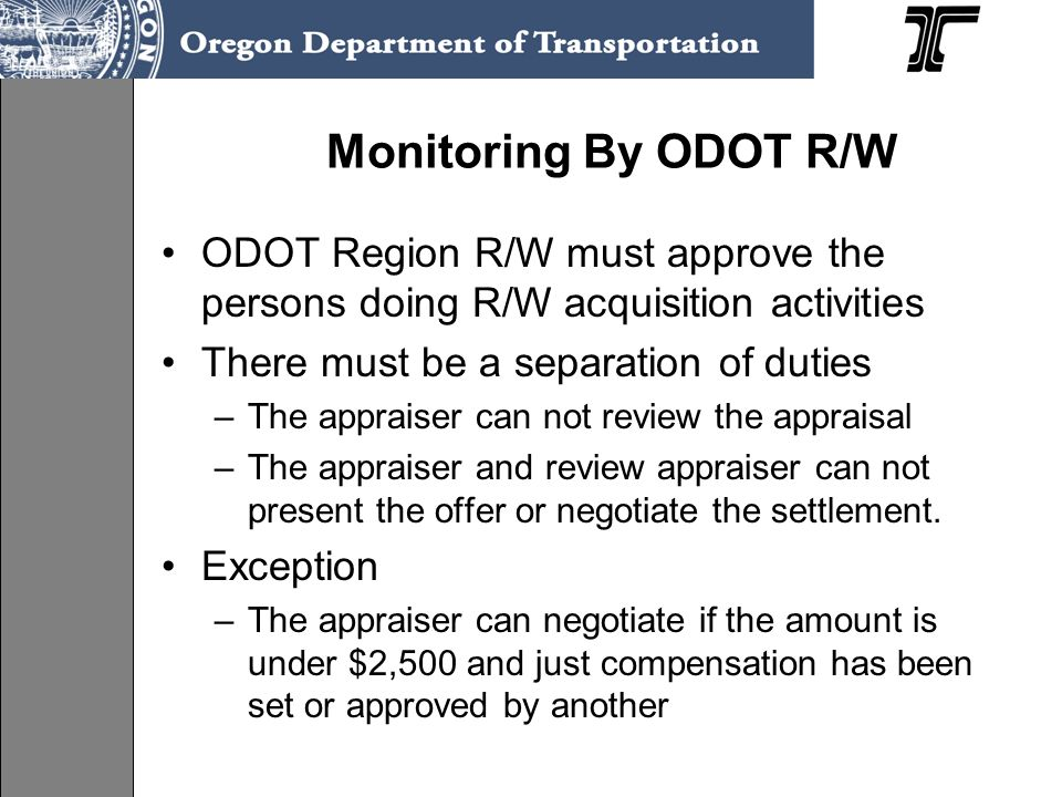 Monitoring By ODOT R/W ODOT Region R/W must approve the persons doing R/W acquisition activities. There must be a separation of duties.