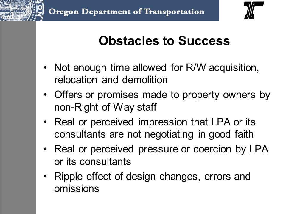 Obstacles to Success Not enough time allowed for R/W acquisition, relocation and demolition.