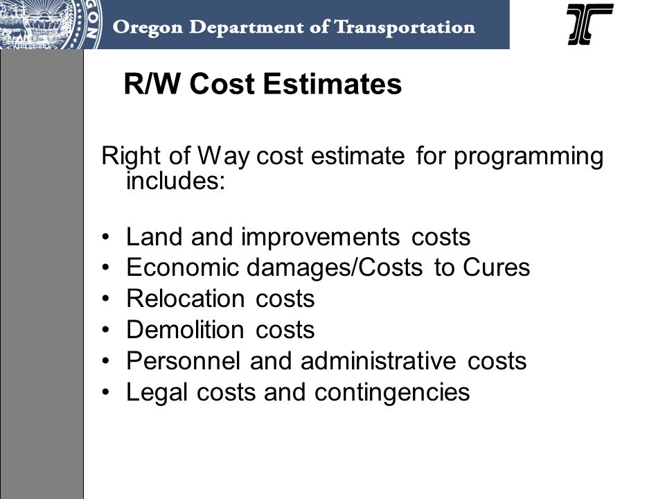 R/W Cost Estimates Right of Way cost estimate for programming includes: Land and improvements costs.