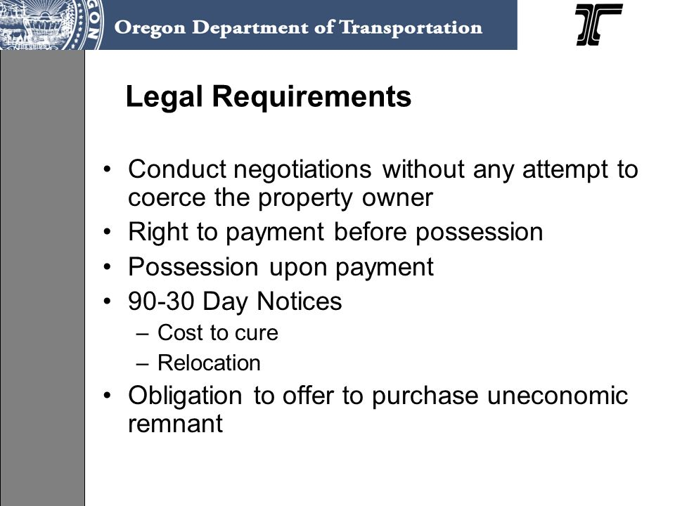 Legal Requirements Conduct negotiations without any attempt to coerce the property owner. Right to payment before possession.