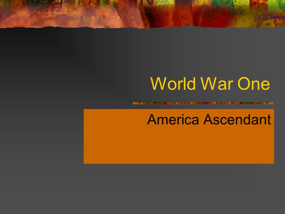 World War One America Ascendant