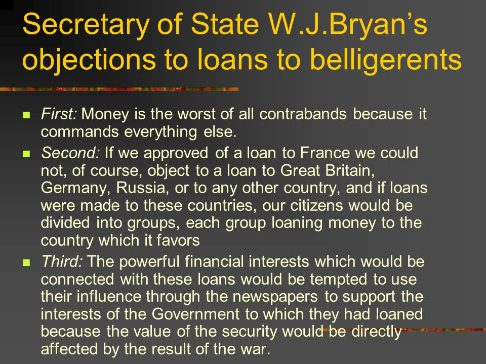 Secretary of State W.J.Bryan's objections to loans to belligerents