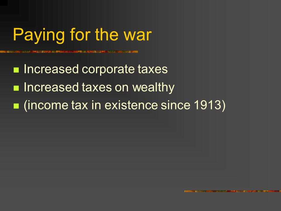 Paying for the war Increased corporate taxes