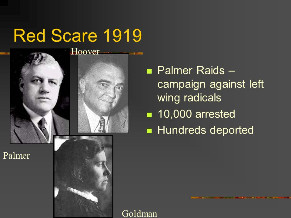 Red Scare 1919 Palmer Raids – campaign against left wing radicals