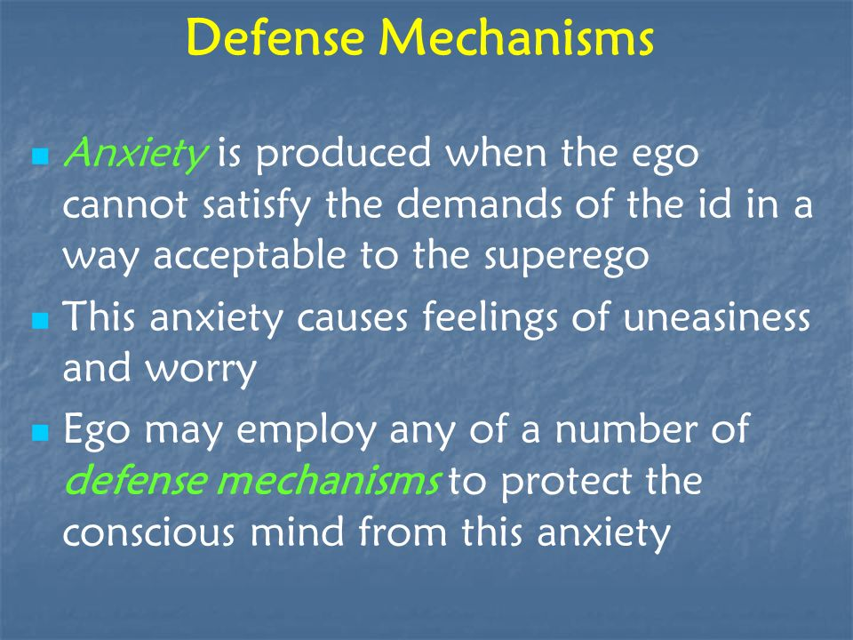 Defense Mechanisms Anxiety is produced when the ego cannot satisfy the demands of the id in a way acceptable to the superego.