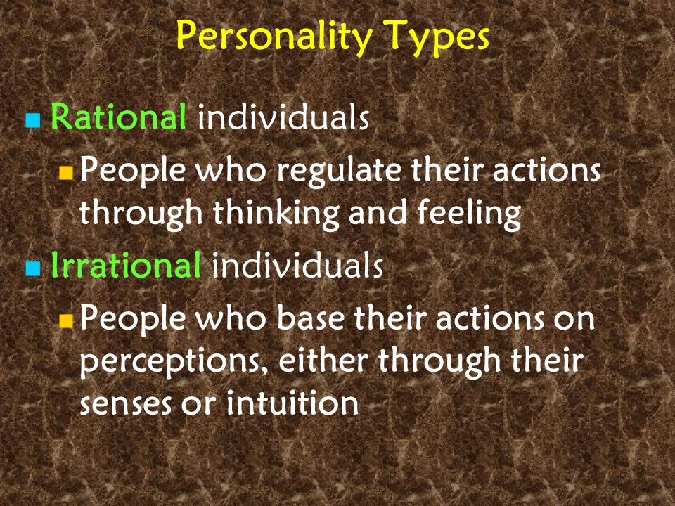Personality Types Rational individuals Irrational individuals