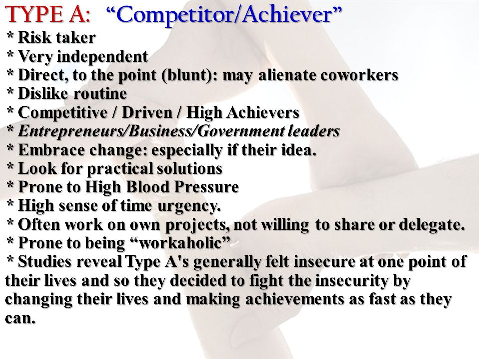 TYPE A: Competitor/Achiever . Risk taker. Very independent