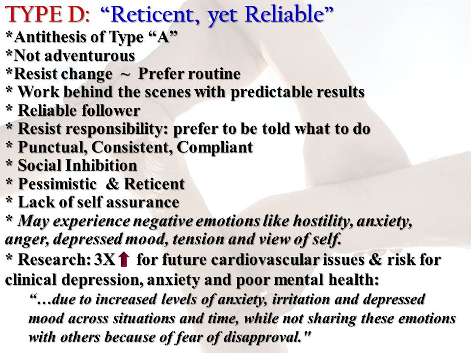 TYPE D: Reticent, yet Reliable . Antithesis of Type A