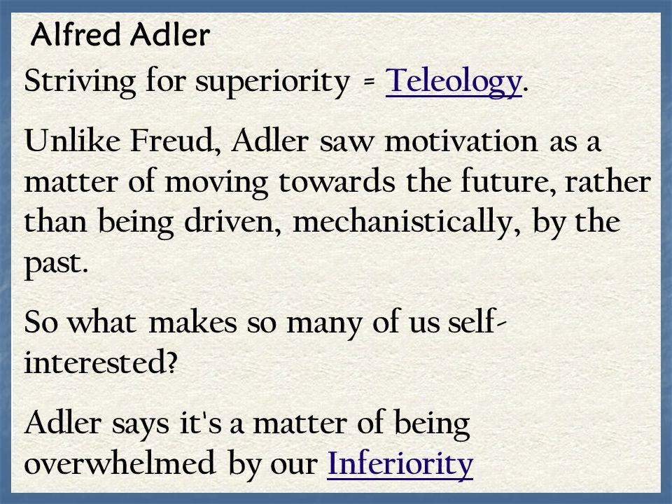 Alfred Adler Striving for superiority = Teleology.