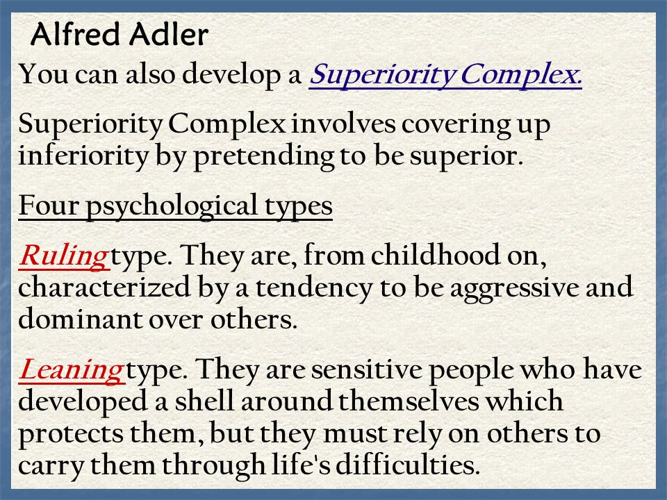 Alfred Adler You can also develop a Superiority Complex.
