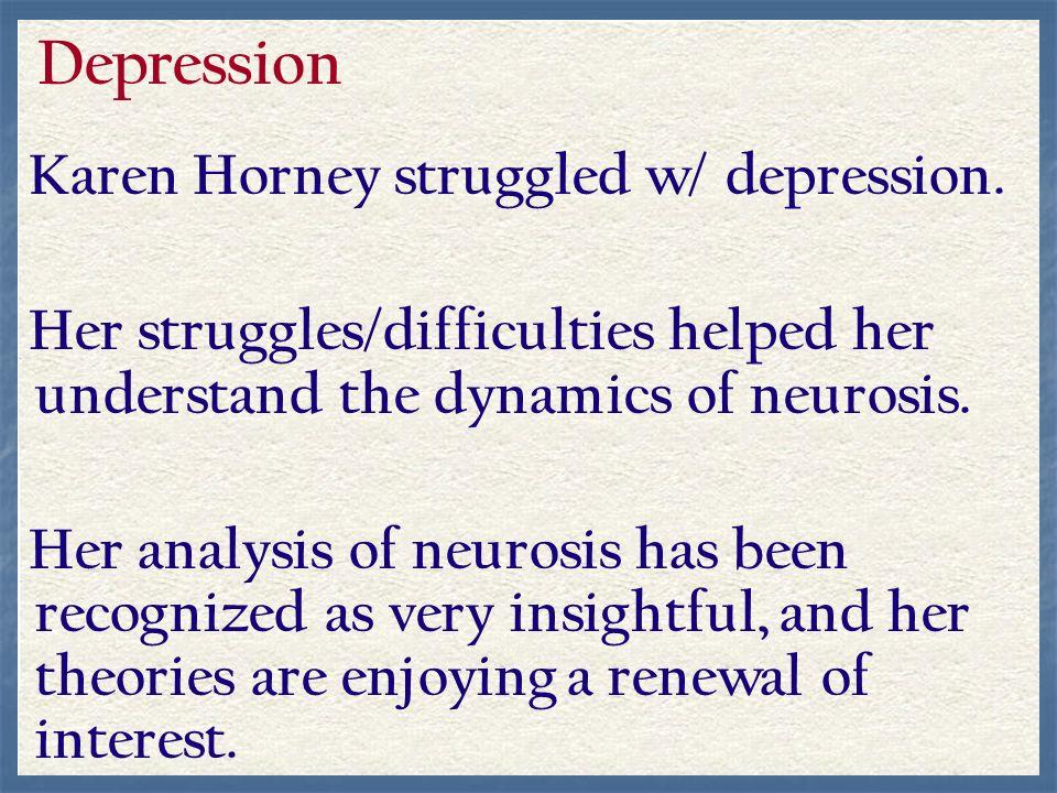 Depression Karen Horney struggled w/ depression.