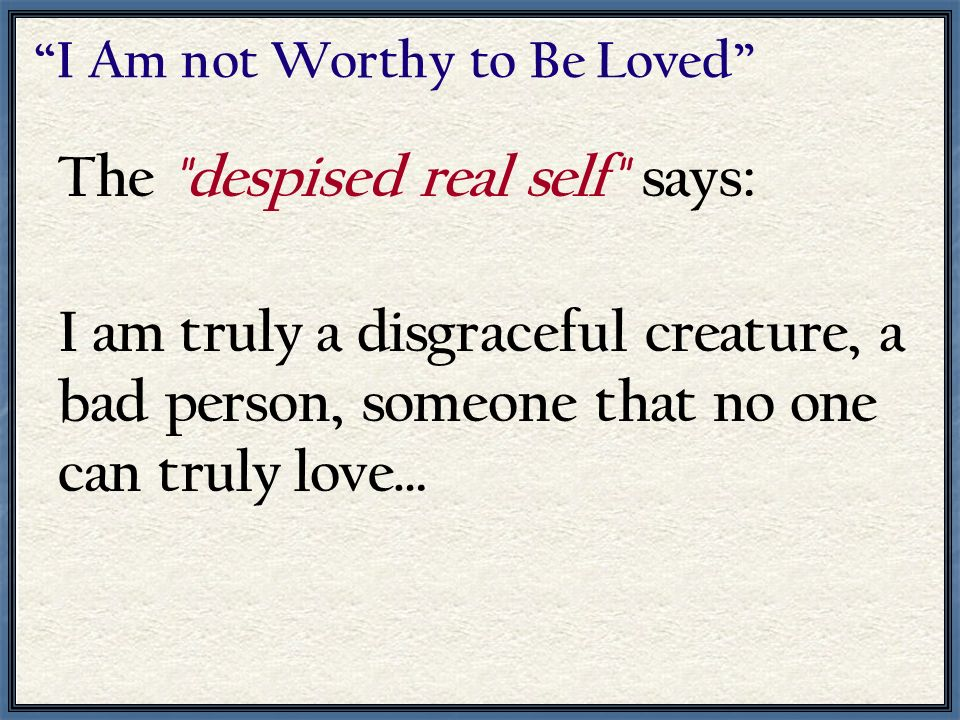 The despised real self says: