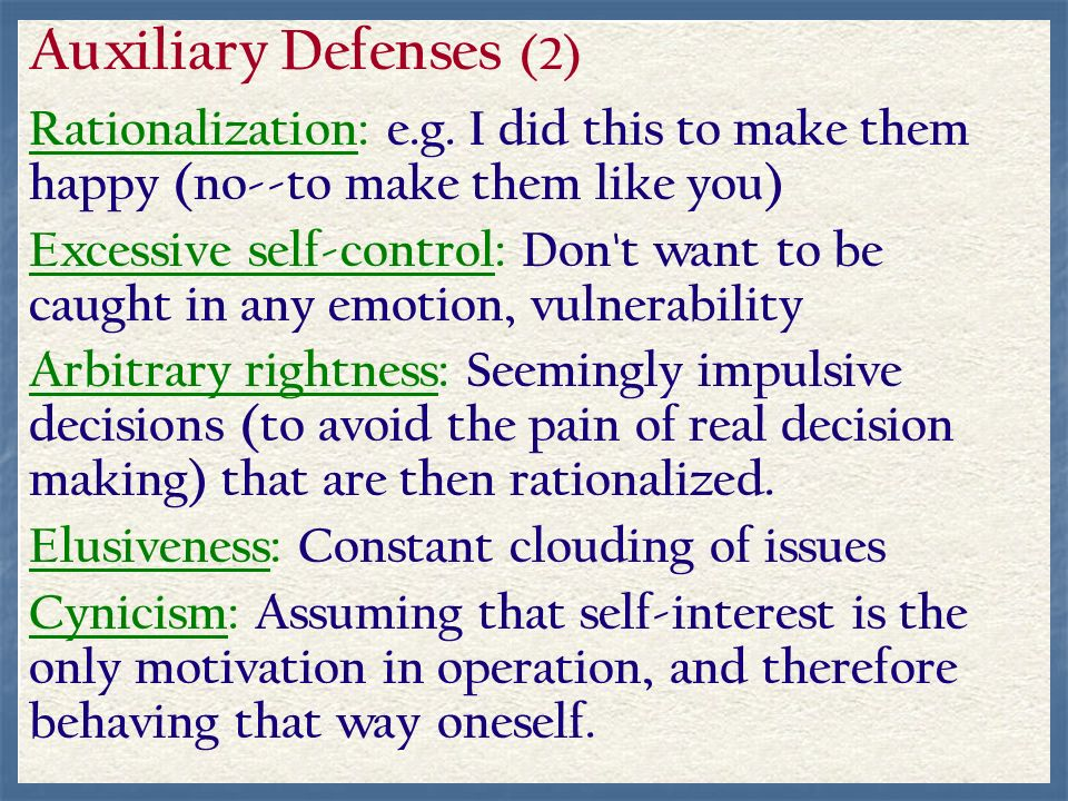 Auxiliary Defenses (2) Rationalization: e.g. I did this to make them happy (no--to make them like you)