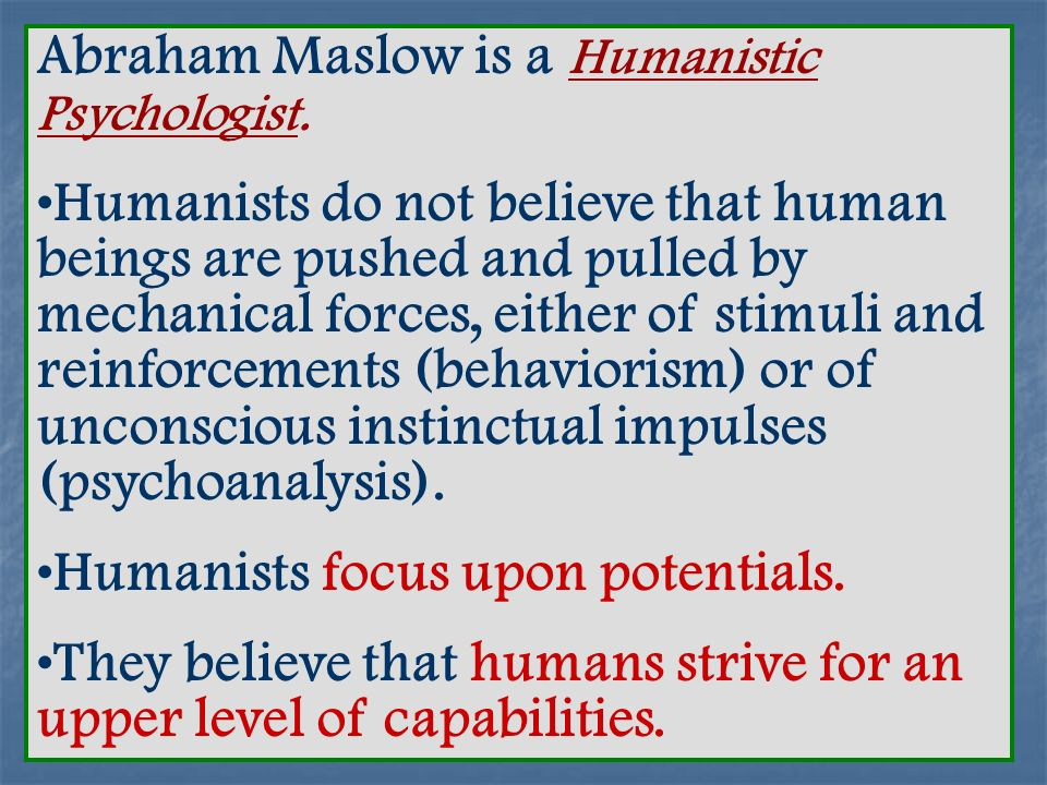 Abraham Maslow is a Humanistic Psychologist.