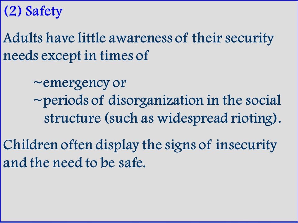 (2) Safety Adults have little awareness of their security needs except in times of.