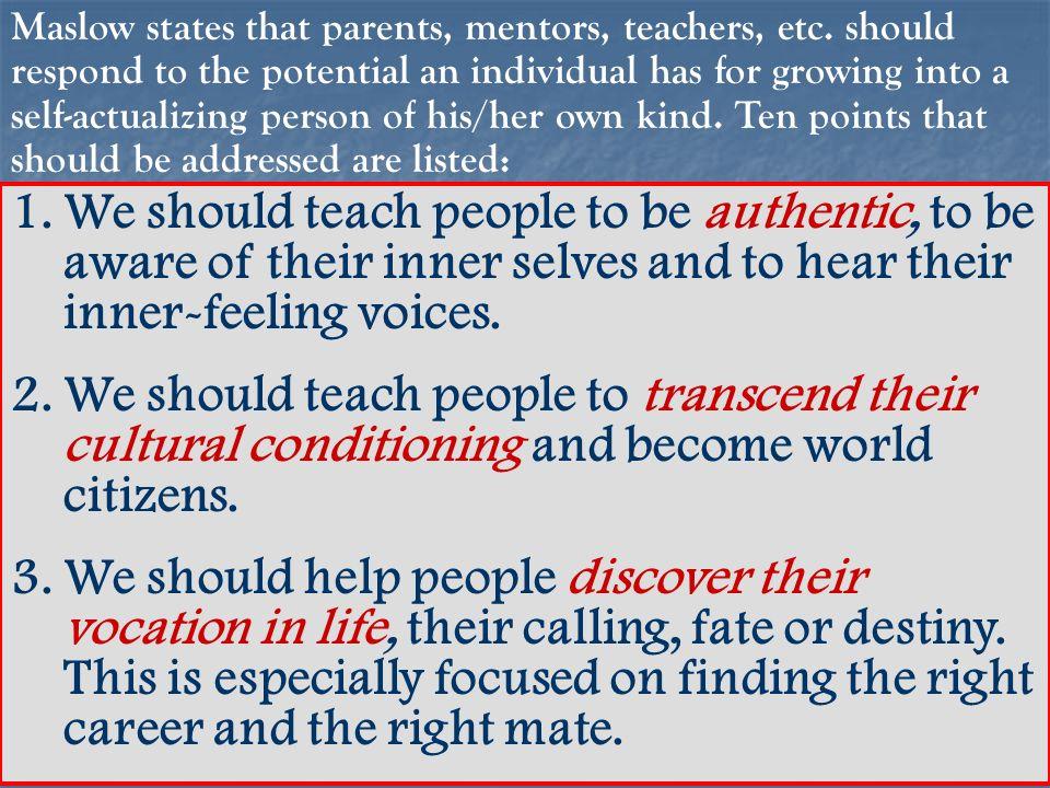 Maslow states that parents, mentors, teachers, etc