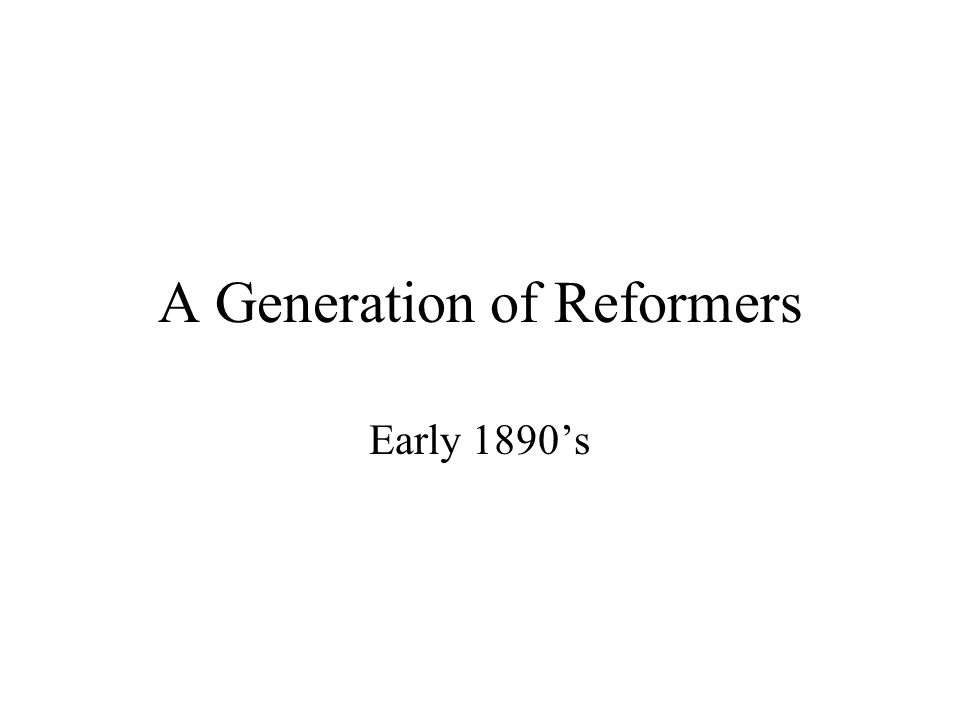 A Generation of Reformers