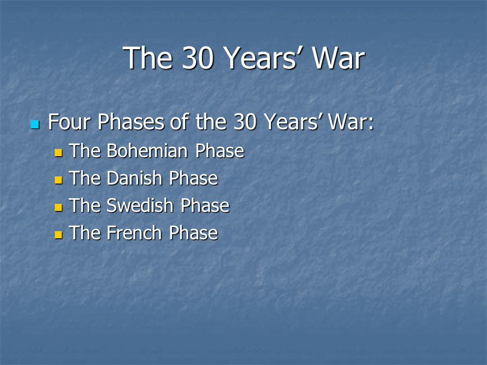 The 30 Years' War Four Phases of the 30 Years' War: The Bohemian Phase