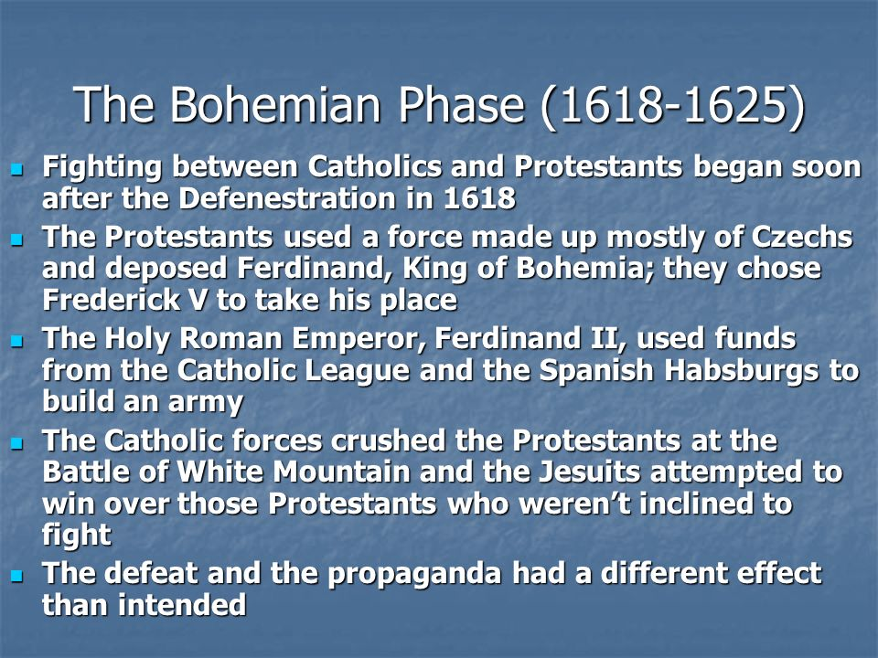 The Bohemian Phase (1618-1625) Fighting between Catholics and Protestants began soon after the Defenestration in 1618.